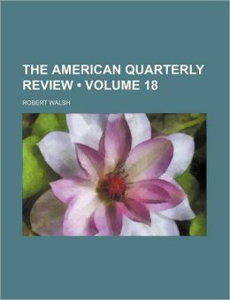 The American Quarterly Review (Volume 18)