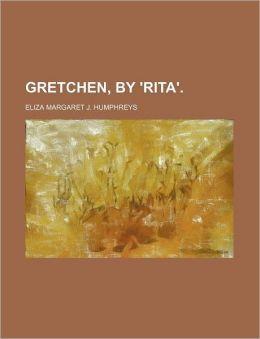 Gretchen, by 'Rita'.