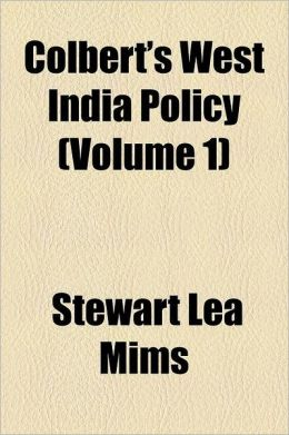 Colbert's West India Policy (Volume 1)