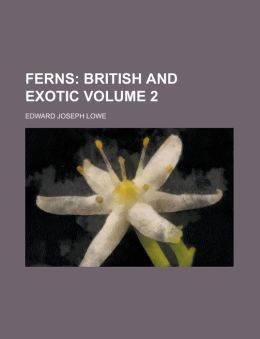 Ferns; British and Exotic Volume 2