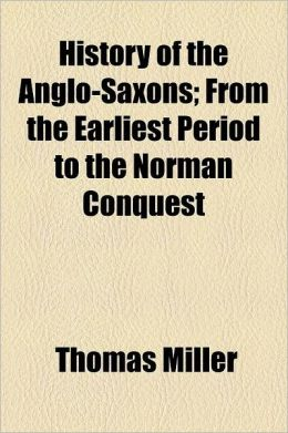 History of the Anglo-Saxons; From the Earliest Period to the Norman Conquest
