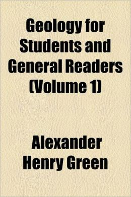 Geology for Students and General Readers Volume 1