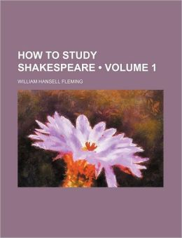How to Study Shakespeare (Volume 1)