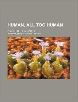 Human, All Too Human; A Book For Free Spirits