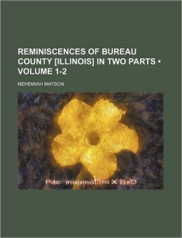Reminiscences Of Bureau County [Illinois] In Two Parts (1-2)