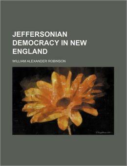 Jeffersonian Democracy In New England (Volume 3)