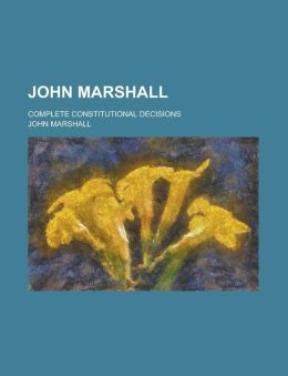 John Marshall; Complete Constitutional Decisions