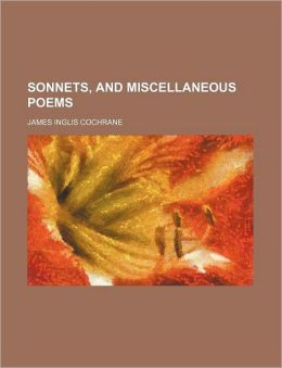 Sonnets, And Miscellaneous Poems