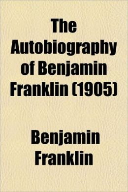 The Autobiography Of Benjamin Franklin (1905)