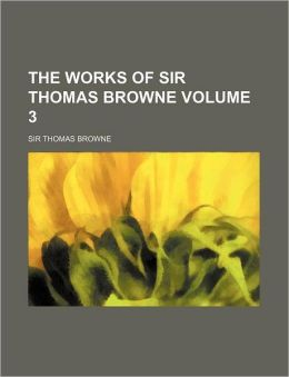 The Works of Sir Thomas Browne Volume 3