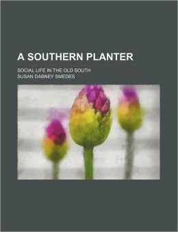 A Southern Planter; Social Life In The Old South