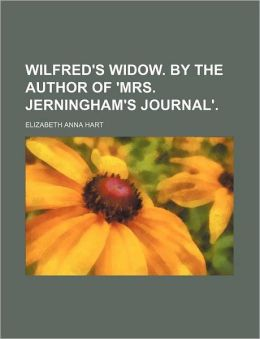 Wilfred's Widow. by the Author of 'Mrs. Jerningham's Journal'.