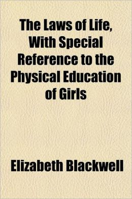 The Laws of Life, with Special Reference to the Physical Education of Girls