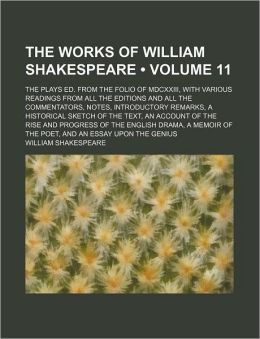 The Works Of William Shakespeare (Volume 11); The Plays Ed. From The Folio Of Mdcxxiii, With Various Readings From All The Editions And All The