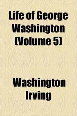 The Life of George Washington (Volume 5)