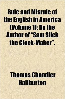 Rule and Misrule of the English in America Volume 1; By the Author of