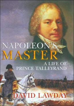 Napoleon's Master: A Life of Prince Talleyrand (DO NOT ORDER - UK Edition)