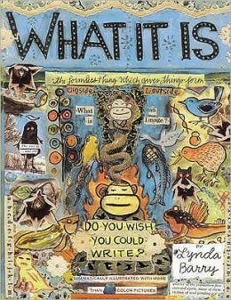 What It Is. [By Lynda Barry]