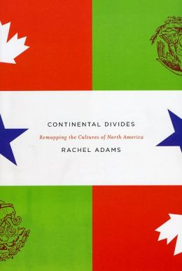 Continental Divides: Remapping the Cultures of North America