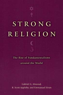 Strong Religion: The Rise of Fundamentalisms around the World