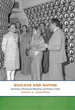 Nucleus and Nation: Scientists, International Networks, and Power in India