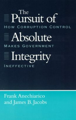 The Pursuit of Absolute Integrity: How Corruption Control Makes Government Ineffective