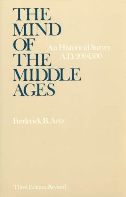 The Mind of the Middle Ages: An Historical Survey: A. D. 200-1500