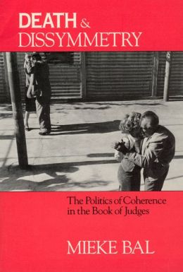 Death and Dissymmetry: The Politics of Coherence in the Book of Judges