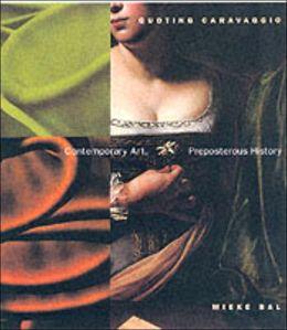 Quoting Caravaggio: Contemporary Art, Preposterous History