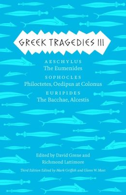 Greek Tragedies 3: Aeschylus: The Eumenides; Sophocles: Philoctetes, Oedipus at Colonus; Euripides: The Bacchae, Alcestis