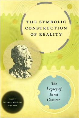 The Symbolic Construction of Reality: The Legacy of Ernst Cassirer