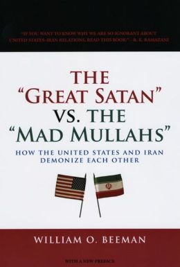 Great Satan vs. the Mad Mullahs: How the United States and Iran Demonize Each Other
