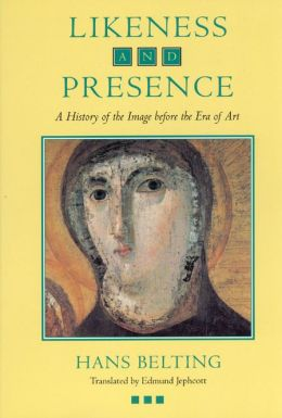 Likeness and Presence: A History of the Image before the Era of Art