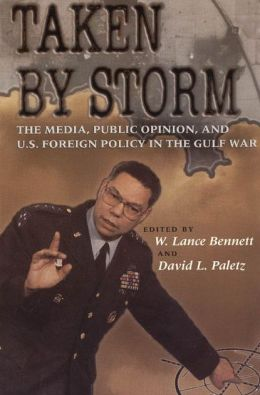 Taken by Storm: The Media, Public Opinion, and U. S. Foreign Policy in the Gulf War