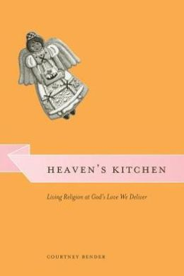 Heaven's Kitchen: Living Religion at God's Love We Deliver (Morality and Society Series)