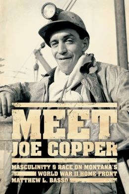 Meet Joe Copper: Masculinity and Race on Montana's World War II Home Front