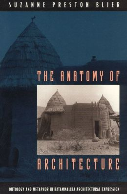 The Anatomy of Architecture: Ontology and Metaphor in Batammaliba Architectural Expression