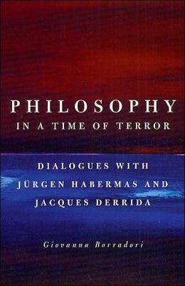 Philosophy in a Time of Terror: Dialogues with Jurgen Habermas and Jacques Derrida