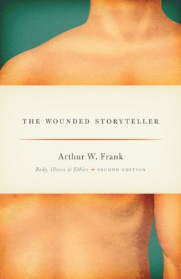 The Wounded Storyteller: Body, Illness, and Ethics, Second Edition