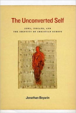 The Unconverted Self: Jews, Indians, and the Identity of Christian Europe
