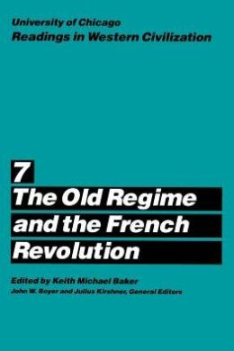 University of Chicago Readings in Western Civilization: The Old Regime and the French Revolution