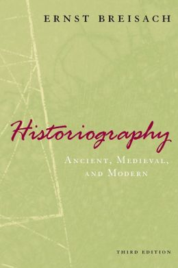 Historiography: Ancient, Medieval, and Modern