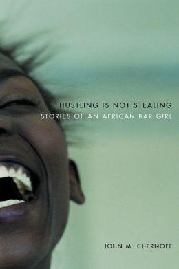 Hustling Is Not Stealing: Stories of an African Bar Girl