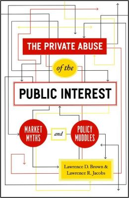 The Private Abuse of the Public Interest: Market Myths and Policy Muddles