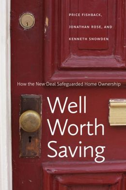 Well Worth Saving: How the New Deal Safeguarded Home Ownership