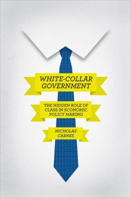 White-Collar Government: The Hidden Role of Class in Economic Policy Making