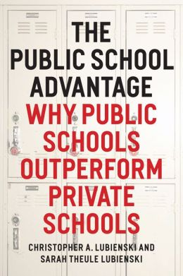 The Public School Advantage: Why Public Schools Outperform Private Schools