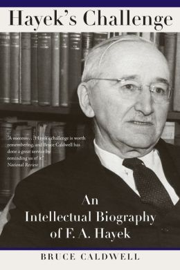 Hayek's Challenge: An Intellectual Biography of F. A. Hayek