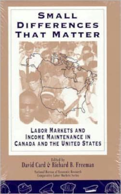 Small Differences That Matter: Labor Markets and Income Maintenance in Canada and the United States
