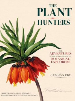 The Plant Hunters: The Adventures of the World's Greatest Botanical Explorers